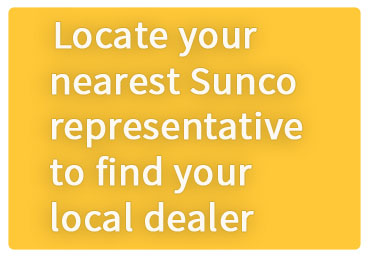 Locaate your nearest Sunco representative to find your dealer