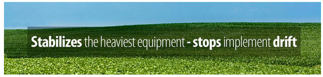Stabilizes the heaviest equipment - stops implement drift